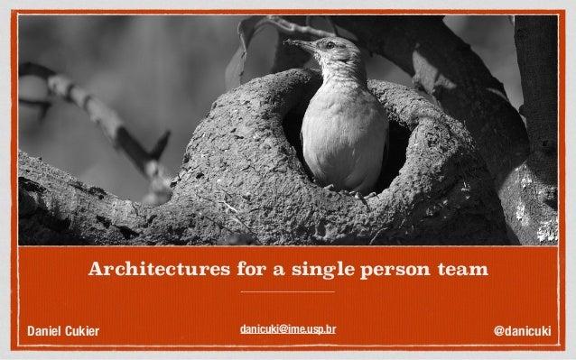 Architectures for a single person team Daniel Cukier @danicukidanicuki@ime.usp.br