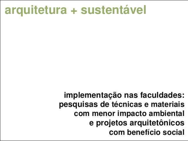 arquitetura + sustentável implementação nas faculdades: pesquisas de técnicas e materiais com menor impacto ambiental e pr...