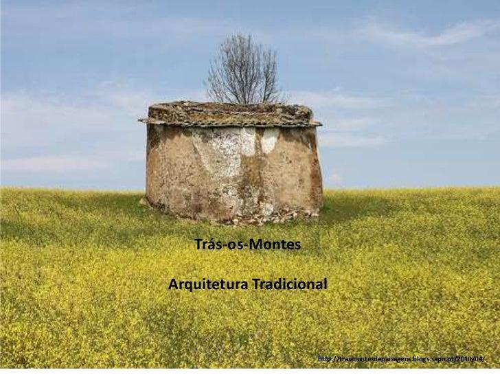 Trás-os-MontesArquitetura Tradicional                     http://trasmontesdepaisagens.blogs.sapo.pt/2010/04/