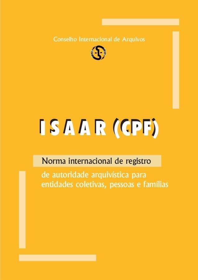 Conselho Internacional de ArquivosI S A A R (CPF)Norma internacional de registrode autoridade arquivística paraentidades c...