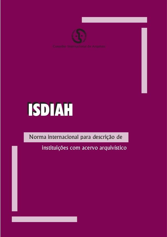 Conselho Internacional de ArquivosISDIAHNorma internacional para descrição de     instituições com acervo arquivístico