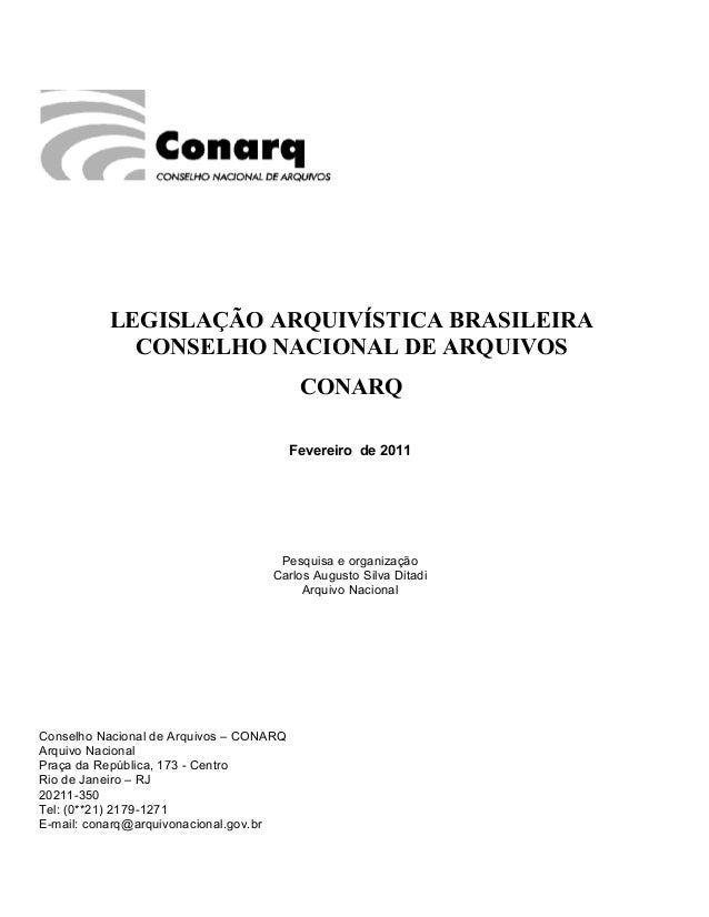 LEGISLAÇÃO ARQUIVÍSTICA BRASILEIRACONSELHO NACIONAL DE ARQUIVOSCONARQFevereiro de 2011Pesquisa e organizaçãoCarlos Augusto...
