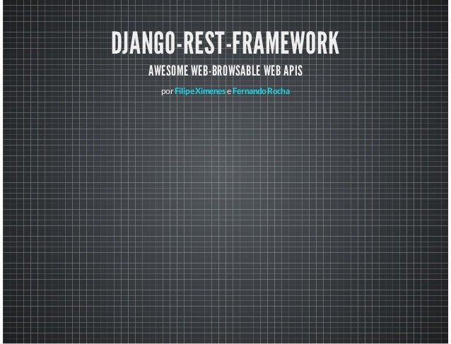 DJANGO-REST-FRAMEWORK AWESOME WEB-BROWSABLE WEB APIS por Filipe Ximenes e Fernando Rocha