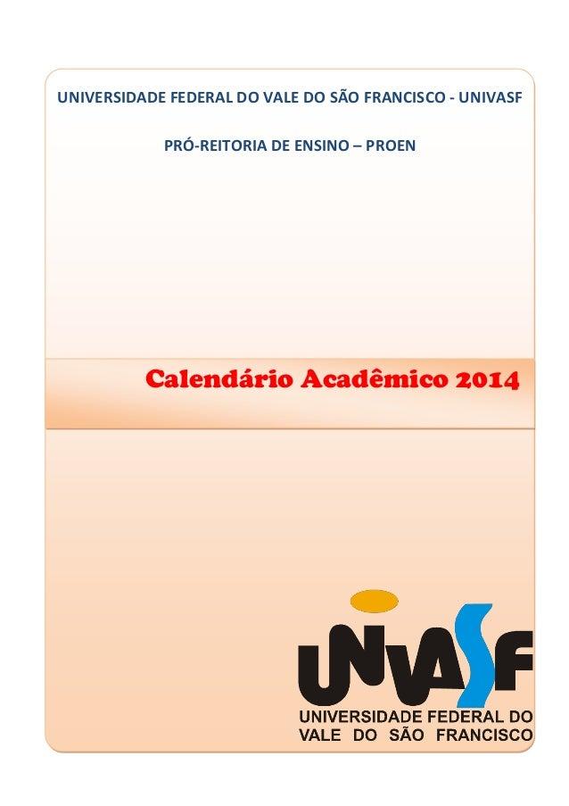 UNIVERSIDADE FEDERAL DO VALE DO SÃO FRANCISCO - UNIVASF  PRÓ-REITORIA DE ENSINO – PROEN  Calendário Acadêmico 2014
