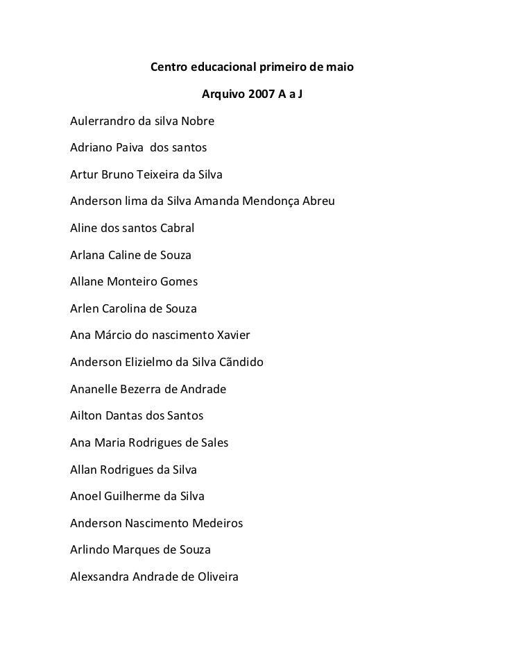 Centro educacional primeiro de maio<br />Arquivo 2007 A a J<br />Aulerrandro da silva Nobre<br />Adriano Paiva  dos santos...
