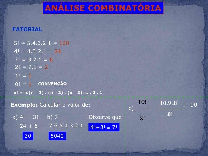 ANÁLISE COMBINATÓRIA<br />FATORIAL<br />5! = 5.4.3.2.1 = 120<br />4! = 4.3.2.1 = 24<br />3! = 3.2.1 = 6<br />2! = 2.1 = 2<...