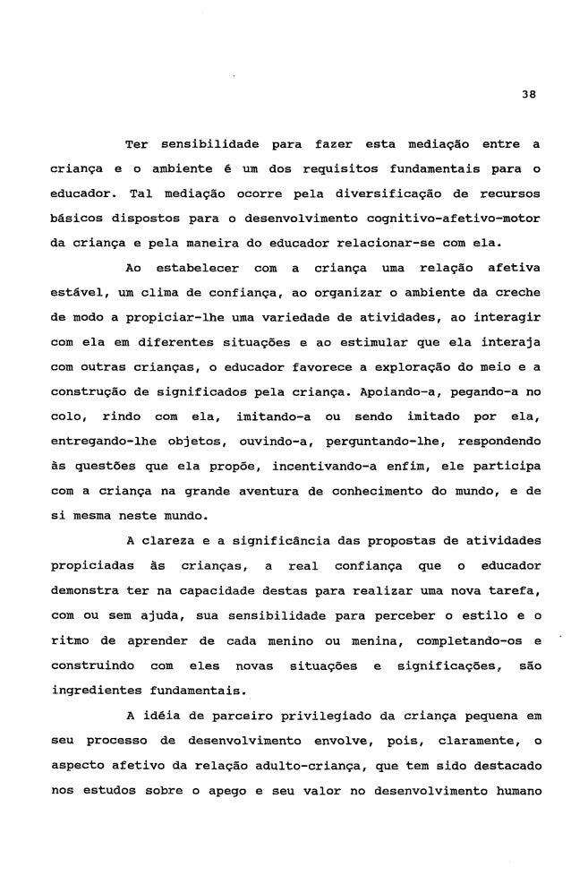 39(Rossetti-Ferreira, 1984).          Arranjar    condições    para    uma    boaevolução da relação de apego das crianças...