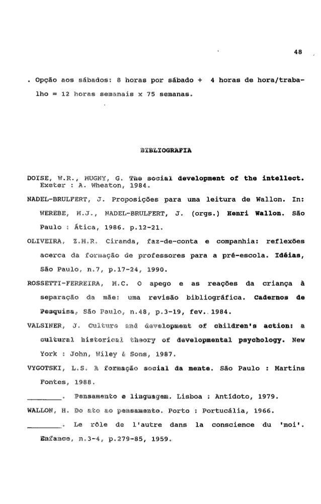 49        ESBOÇO DE UMA PROPOSTA CURRICULAR PARA A FORMAÇSO DE      EDUCADORES DE CRECHE A NfVEL DE 2 9 GRAU: SUBSfDIOS PA...