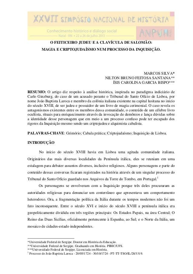O FEITICEIRO JUDEU E A CLAVÍCULA DE SALOMÃO: MAGIA E CRIPTOJUDAÍSMO NUM PROCESSO DA INQUISIÇÃO. MARCOS SILVA* NILTON BRUNO...