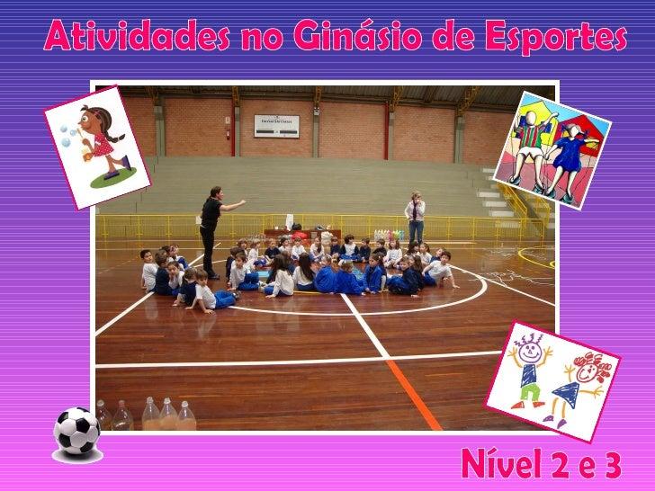 Atividades no Ginásio de Esportes Nível 2 e 3