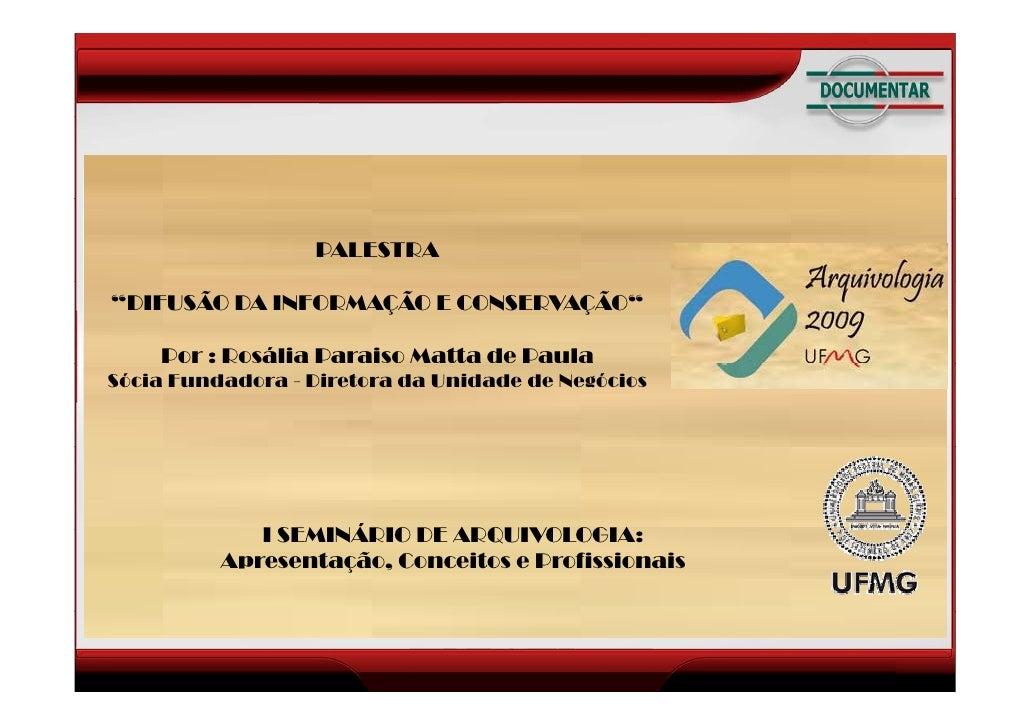 """PALESTRA  """"DIFUSÃO DA INFORMAÇÃO E CONSERVAÇÃO""""      Por : Rosália Paraiso Matta de Paula Sócia Fundadora - Diretora da Un..."""