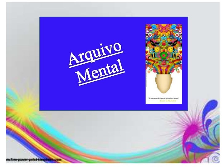 Com que tipo deinformações você  alimenta o seu arquivo mental?