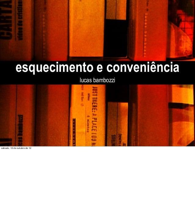esquecimento e conveniência lucas bambozzi  sábado, 13 de outubro de 12