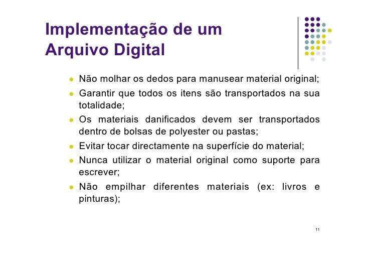 Implementação de um Arquivo Digital    Não molhar os dedos para manusear material original;    Garantir que todos os i...