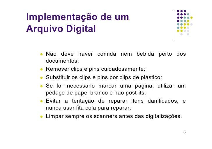 Implementação de um Arquivo Digital     Não deve haver comida nem bebida perto dos      documentos;    Remover clips e...