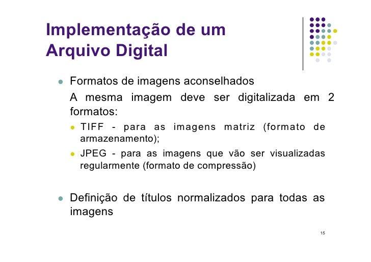 Implementação de um Arquivo Digital     Formatos de imagens aconselhados       A mesma imagem deve ser digitalizada em 2...