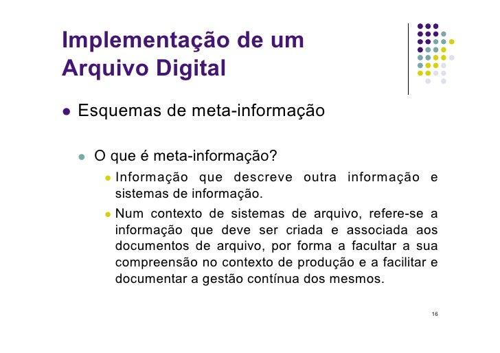 Implementação de um Arquivo Digital  Esquemas      de meta-informação      O que é meta-informação?         Informaç...