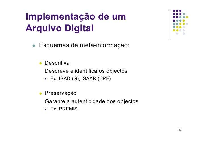Implementação de um Arquivo Digital     Esquemas de meta-informação:           Descritiva            Descreve e identi...