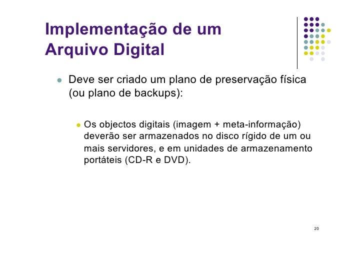 Implementação de um Arquivo Digital     Deve ser criado um plano de preservação física       (ou plano de backups):     ...