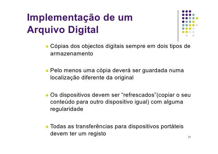 Implementação de um Arquivo Digital     Cópias           dos objectos digitais sempre em dois tipos de     armazenamento...