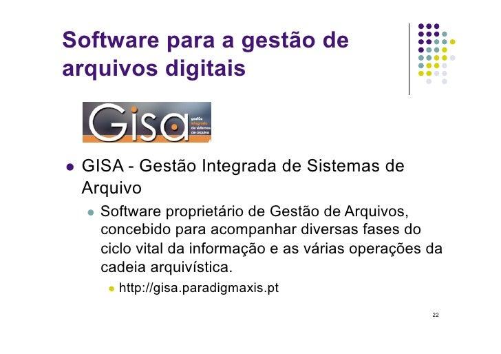 Software para a gestão de arquivos digitais     GISA- Gestão Integrada de Sistemas de  Arquivo    Software   proprietá...