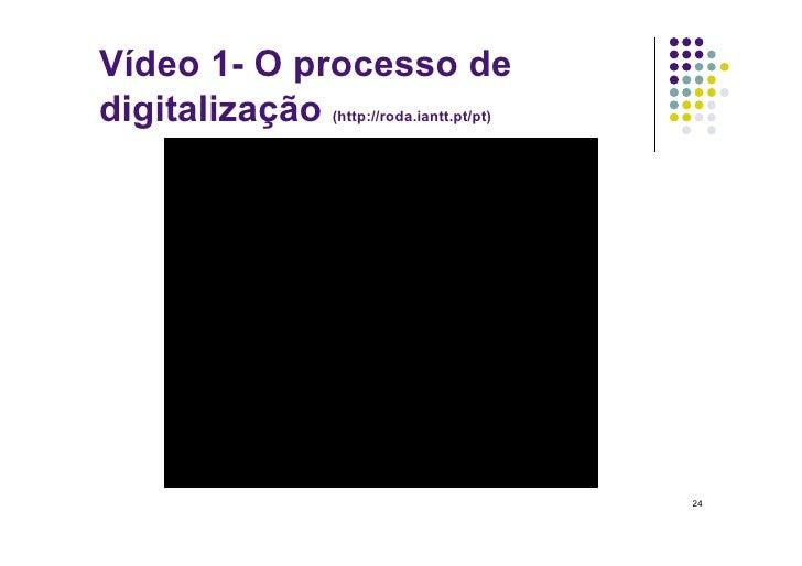 Vídeo 1- O processo de digitalização (http://roda.iantt.pt/pt)                                               24