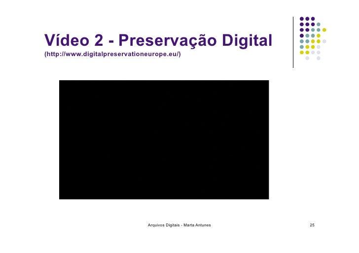 Vídeo 2 - Preservação Digital (http://www.digitalpreservationeurope.eu/)                                    Arquivos Digit...