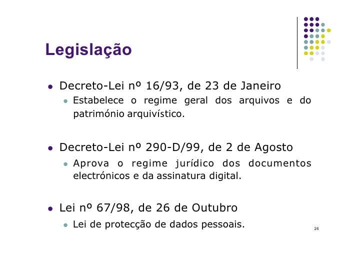Legislação     Decreto-Lei nº 16/93, de 23 de Janeiro         Estabelece o regime geral dos arquivos e do           pa...