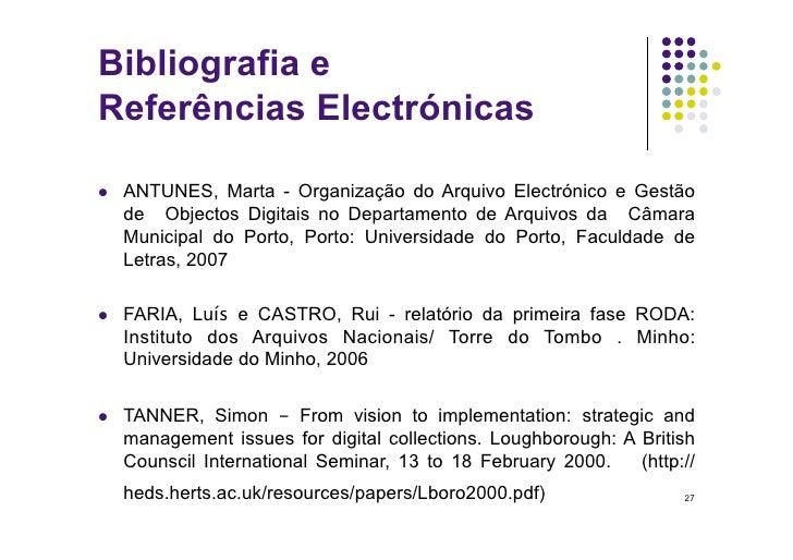 Bibliografia e Referências Electrónicas     ANTUNES, Marta - Organização do Arquivo Electrónico e Gestão      de Objecto...