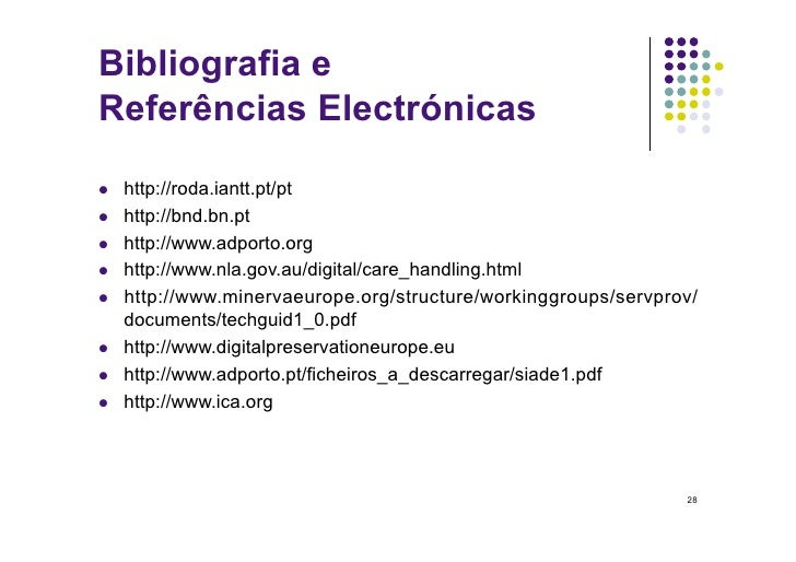 Bibliografia e Referências Electrónicas    http://roda.iantt.pt/pt    http://bnd.bn.pt    http://www.adporto.org  ...