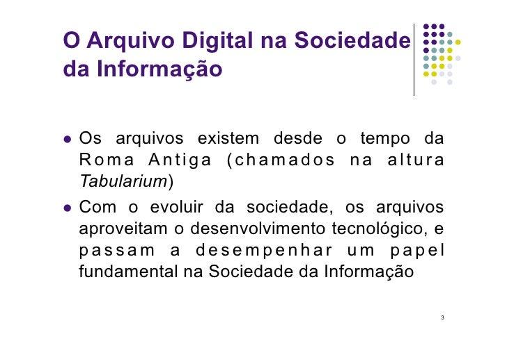 O Arquivo Digital na Sociedade da Informação   Os  arquivos existem desde o tempo da    Roma Antiga (chamados na altura ...