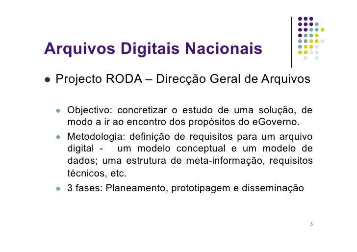 Arquivos Digitais Nacionais  Projecto    RODA – Direcção Geral de Arquivos       Objectivo: concretizar o estudo de um...