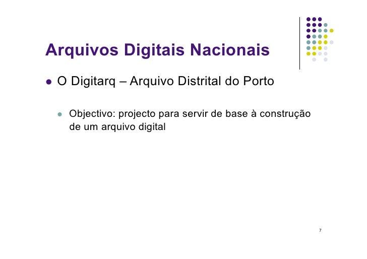 Arquivos Digitais Nacionais  O   Digitarq – Arquivo Distrital do Porto       Objectivo: projecto para servir de base à...