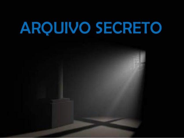ARQUIVO SECRETOARQUIVO SECRETO