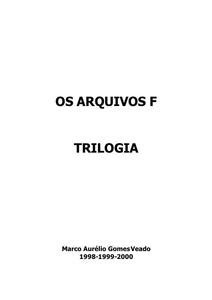 OS ARQUIVOS F      TRILOGIA     Marco Aurélio Gomes Veado     1998-1999-2000