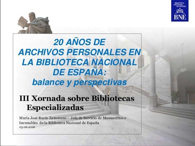 20 AÑOS DE ARCHIVOS PERSONALES EN LA BIBLIOTECA NACIONAL DE ESPAÑA: balance y perspectivas III Xornada sobre Bibliotecas E...