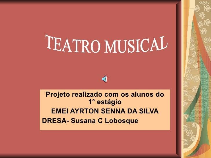 Projeto realizado com os alunos do 1° estágio EMEI AYRTON SENNA DA SILVA DRESA- Susana C Lobosque TEATRO MUSICAL