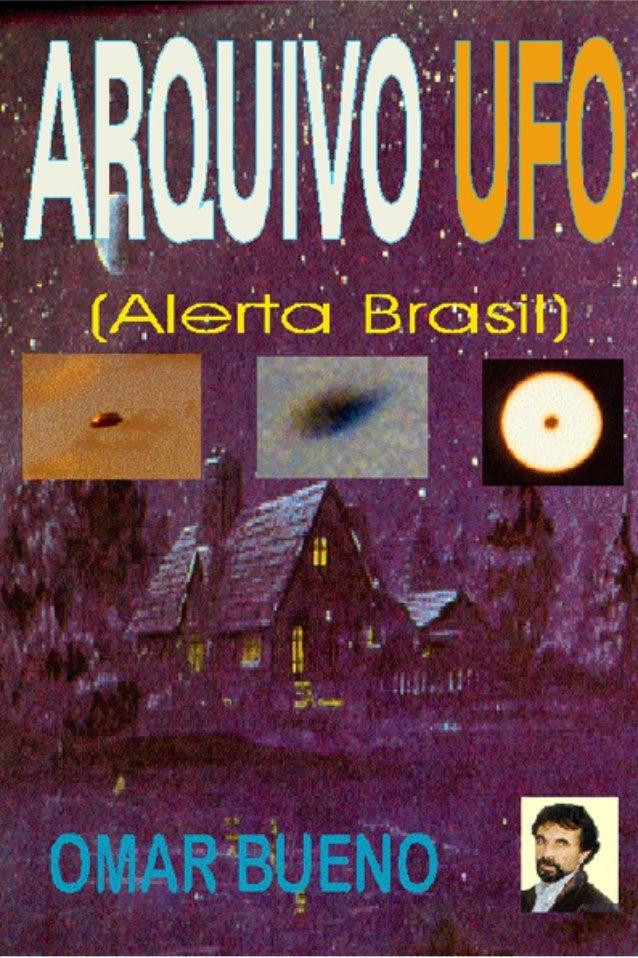 ARQUIVO UFO (Alerta Brasil)A obra aborda, principalmente,relatos de arquivos, de apariçõesde      Objetos      Aéreos    N...