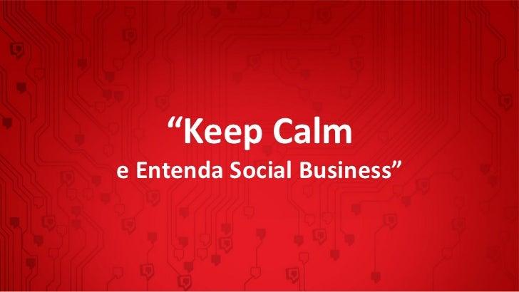 """""""Keep Calme Entenda Social Business"""""""