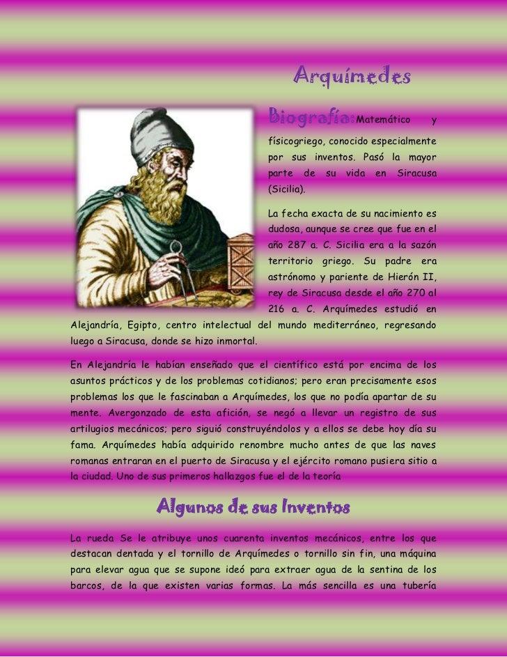 Arquímedes <br />-3810-444500Biografía: Matemático y físicogriego, conocido especialmente por sus inventos. Pasó la mayor ...