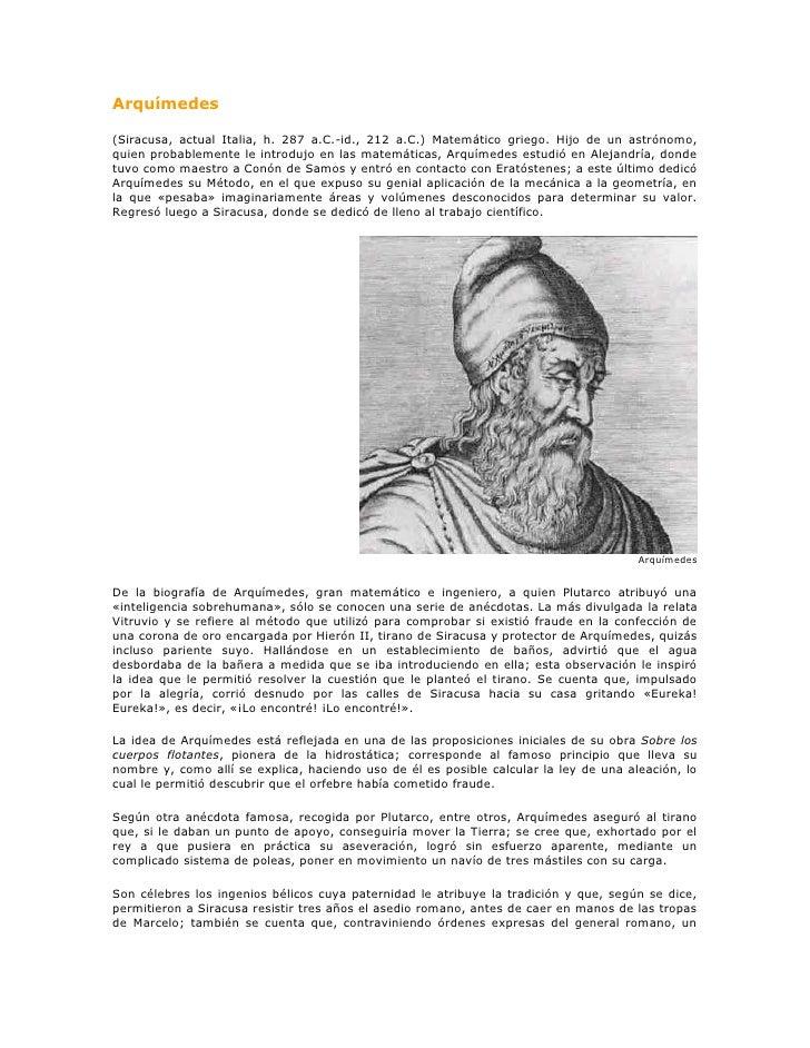 Arquímedes<br />(Siracusa, actual Italia, h. 287 a.C.-id., 212 a.C.) Matemático griego. Hijo de un astrónomo, quien probab...
