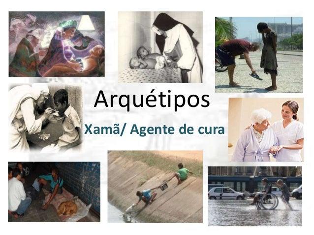 Arquétipos Xamã/ Agente de cura