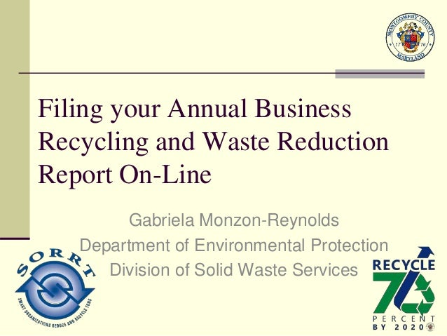 Filing your Annual Business Recycling and Waste Reduction Report On-Line Gabriela Monzon-Reynolds Department of Environmen...