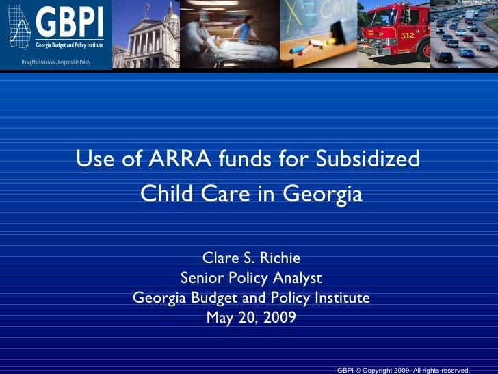 Use of ARRA funds for Subsidized  Child Care in Georgia Clare S. Richie Senior Policy Analyst Georgia Budget and Policy In...