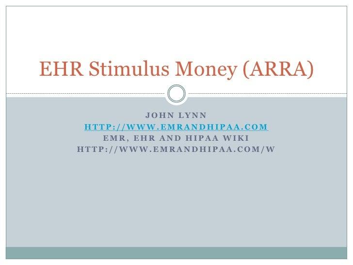John lynn<br />http://www.emrandhipaa.com<br />EMR, EHR and HIPAA Wiki<br />http://www.emrandhipaa.com/w<br />EHR Stimulus...