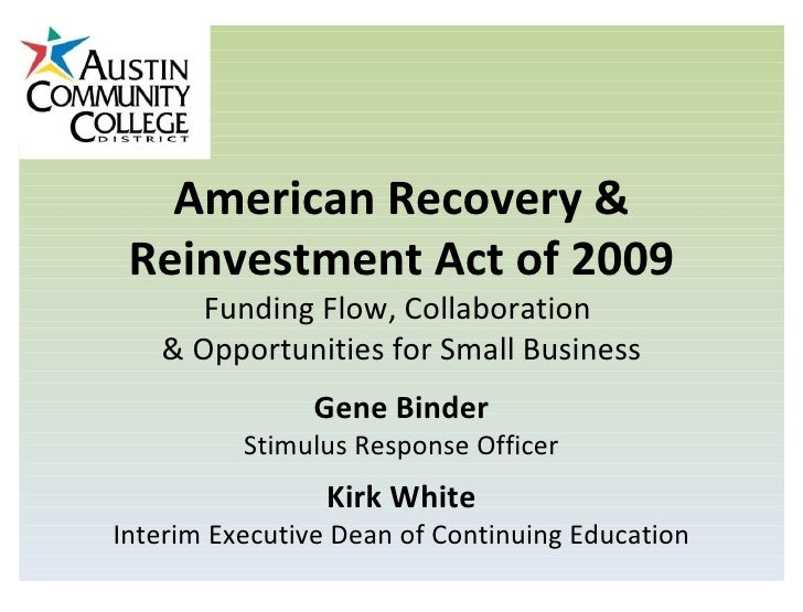 American Recovery & Reinvestment Act of 2009 Funding Flow, Collaboration  & Opportunities for Small Business Gene Binder S...
