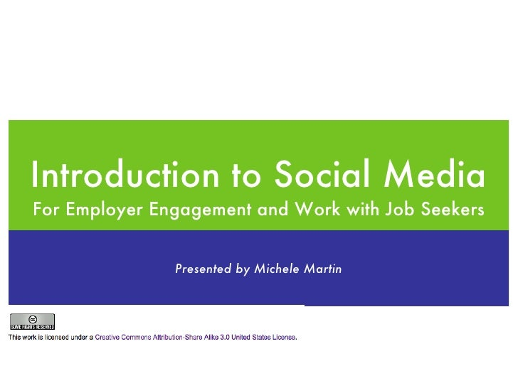 Introduction to Social MediaFor Employer Engagement and Work with Job Seekers               Presented by Michele Martin