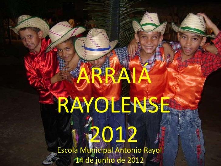 ARRAIÁRAYOLENSE   2012Escola Municipal Antonio Rayol     14 de junho de 2012