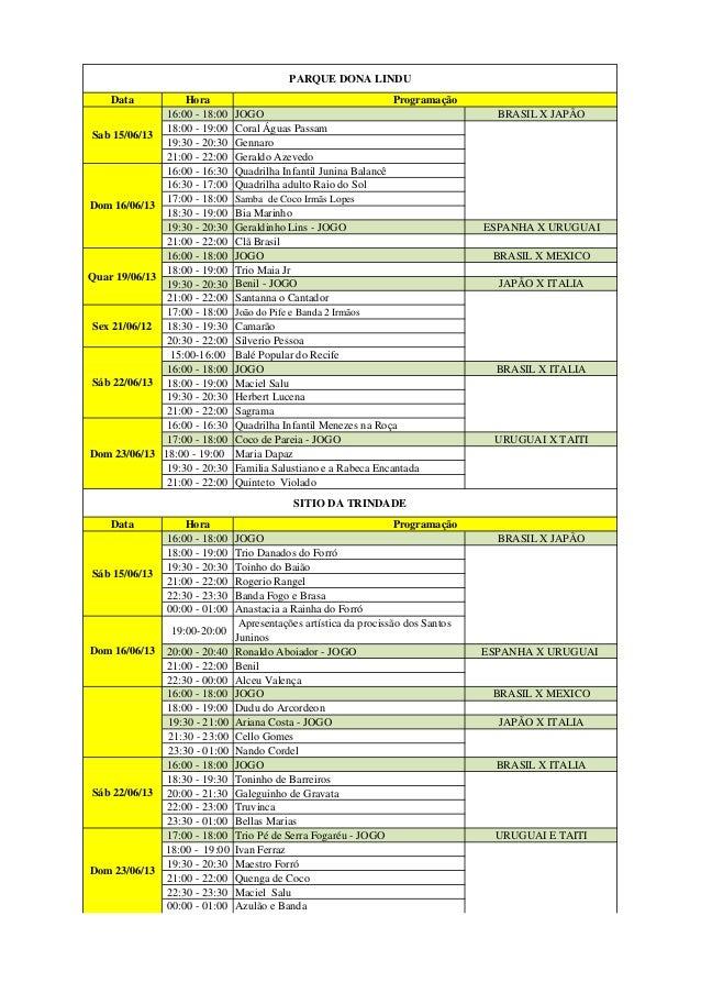 Data Hora16:00 - 18:00 JOGO BRASIL X JAPÃO18:00 - 19:00 Coral Águas Passam19:30 - 20:30 Gennaro21:00 - 22:00 Geraldo Azeve...