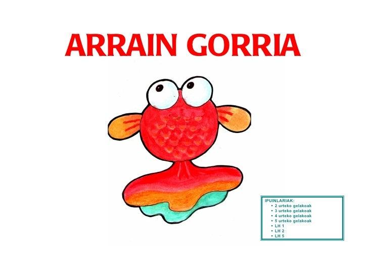 ARRAIN GORRIA          IPUINLARIAK:              2 urteko gelakoak              3 urteko gelakoak              4 urteko...